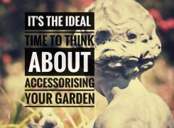 It's the ideal time to think about accessorising your garden.